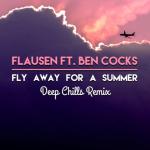 Flausen ft. Ben Cocks – Fly Away For A Summer (Deep Chills Remix)