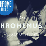 ChromeMusic Radio Show # 7 [Free Download]