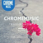ChromeMusic Radio Show # 9 [Free Download]