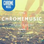 ChromeMusic Radio Show # 13 [Free Download]