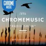 ChromeMusic Radio Show # 18 [Free Download]