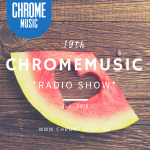 ChromeMusic Radio Show # 19 [Free Download]