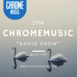 ChromeMusic Radio Show # 25 [Free Download]
