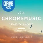 ChromeMusic Radio Show # 27 [Free Download]