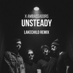 X Ambassadors – Unsteady [Lakechild Remix]