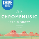ChromeMusic Radio Show # 29 [Free Download]