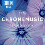 Chromemusic Radio Show # 36