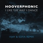 Hooverphonic – I Like the Way I Dance (Vijay & Sofia Remix)