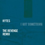 #Premiere: KYTES – I Got Something (The Revenge Remix) @Spotify