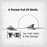 "The YUM YUM's & Mat McHugh ""A Pocket Full of Shells"" + Live Shows in Germany & Holland"