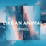 Khwezi – Like an Animal