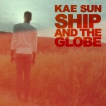 Kae Sun – Ship and the Globe
