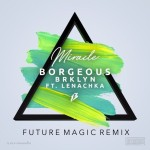 Borgeous X Brklyn ft. Lenachka – Miracle (FUTURE MAGIC Remix)