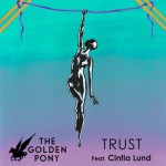 Trust Feat. Cintia Lund by The Golden Pony