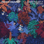 Crooked Colours – I Hope You Get It feat. Ivan Ooze