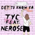 Get To Know Ya Feat. Nerose by TyC