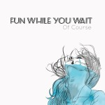 Too Little (Too Late) by Fun While You Wait