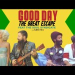 Good Day – The Great Escape (Roots Reggae Remix feat Soul Syndicate & Kreesha) [VIDEO]