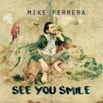 See You Smile by Mike Ferrera