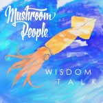 REAL Contemporary Pop Music : Wisdom Talk by Mushroom People