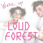 Wake Up by Loud Forest